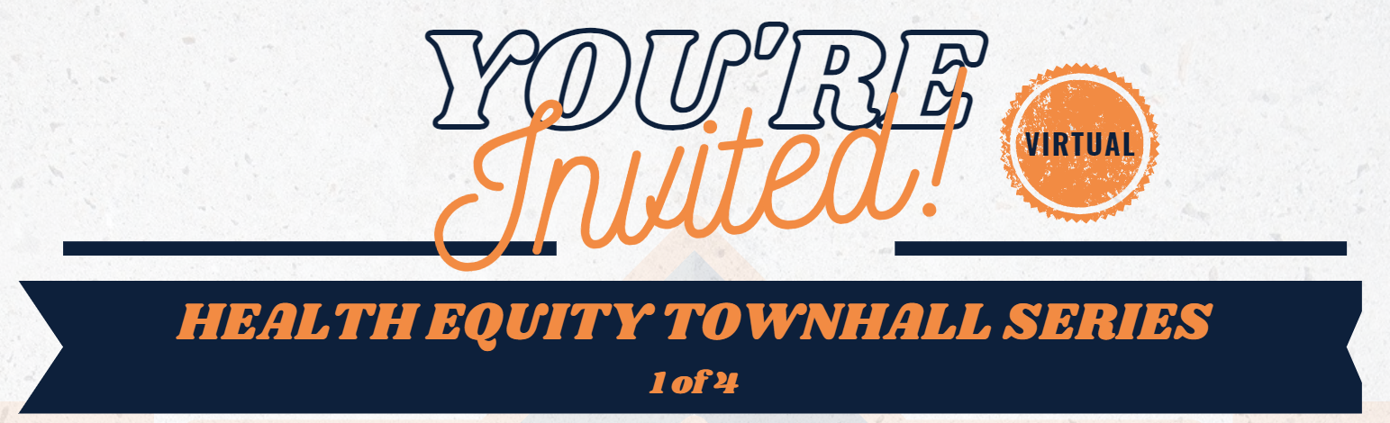 Health Equity Townhall Series! (1 of 4)