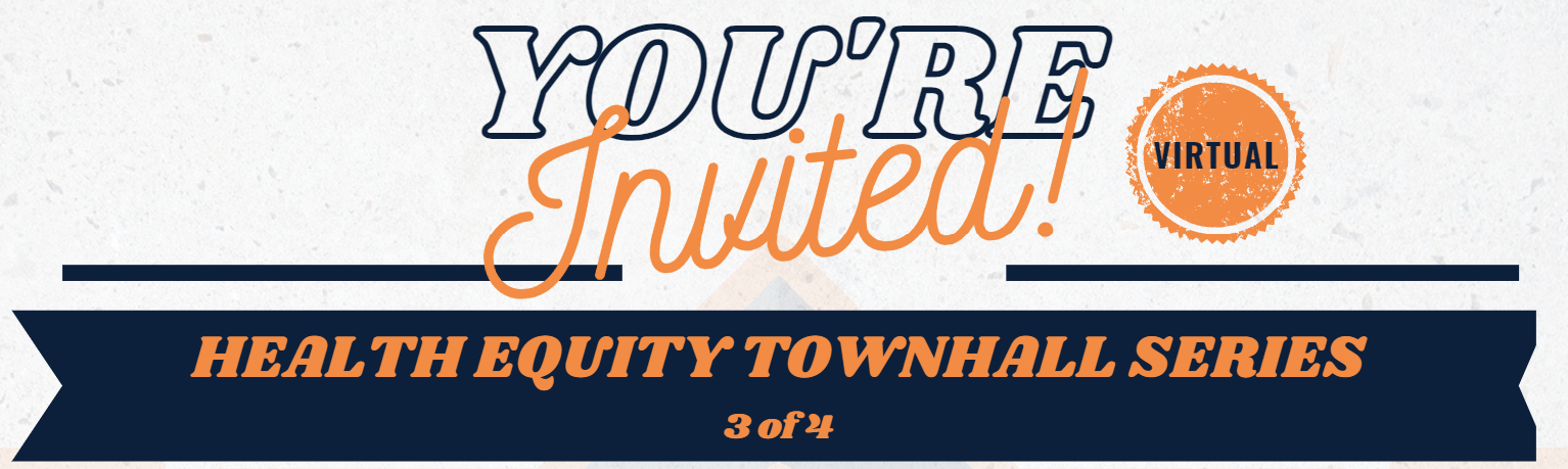 Health Equity Townhall Series! (3 of 4)